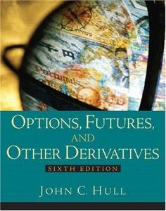 Options, Futures and Other Derivatives (6th Edition) (Repost)