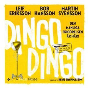 «Dingo Dingo - Den manliga frigörelsen är här!» by Bob Hansson,Martin Svensson,Leif Eriksson