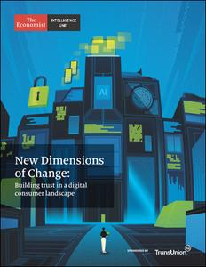 The Economist (Intelligence Unit) - New Dimensions of Change: Building trust in a digital consumer landscape (2020)