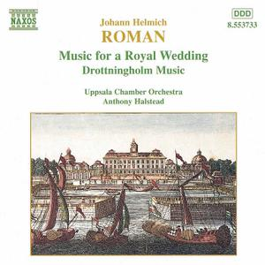 Anthony Halstead, Uppsala Chamber Orchestra - Johan Helmich Roman: Music for a Royal Wedding (1997)
