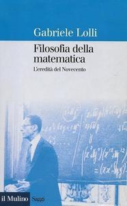 Gabriele Lolli - Filosofia della matematica. L'eredità del Novecento (2002)