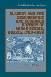 Slavery and the Demographic and Economic History of Minas Gerais, Brazil, 1720–1888