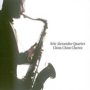 Eric Alexander Quartet - Chim Chim Cheree (2010) (Repost)
