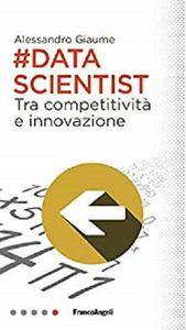 Data scientist: Tra competitività e innovazione [Kindle Edition]