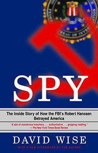 Spy: The Inside Story of How the FBI's Robert Hanssen Betrayed America (Repost)