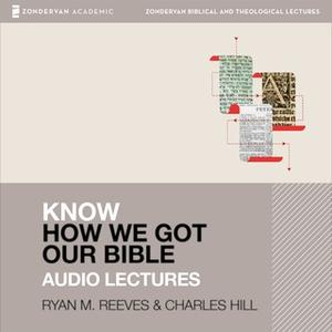 «Know How We Got Our Bible: Audio Lectures» by Ryan Matthew Reeves