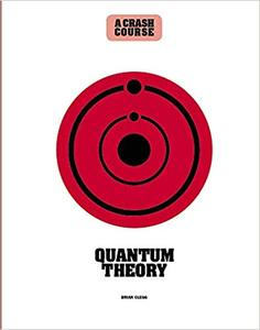 Quantum Theory: A Crash Course: Become An Instant Expert