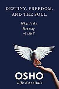 Destiny, Freedom, and the Soul: What Is the Meaning of Life? (Osho Life Essentials) [Kindle Edition]