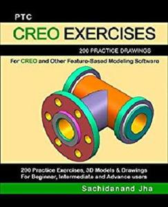 PTC Creo Exercises: 200 Practice Drawings For Creo and Other Feature-Based Modeling Software