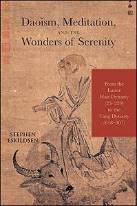 Daoism, Meditation, and the Wonders of Serenity: From the Latter Han Dynasty (25-220) to the Tang Dynasty (618-907)