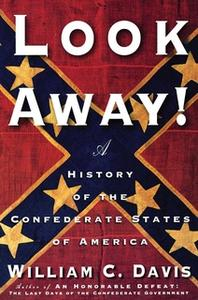 «Look Away!: A History of the Confederate States of America» by William C. Davis