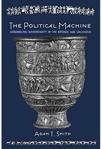 The Political Machine: Assembling Sovereignty in the Bronze Age Caucasus [Repost]