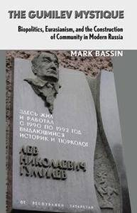 The Gumilev Mystique : Biopolitics, Eurasianism, and the Construction of Community in Modern Russia