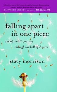 «Falling Apart in One Piece: One Optimist's Journey Through the Hell of Divorce» by Stacy Morrison
