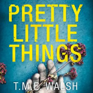 «Pretty Little Things» by T.M.E. Walsh