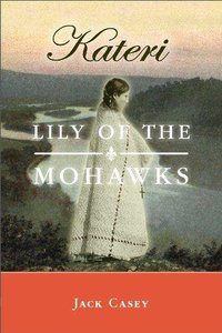 Kateri: Lily of the Mohawks (Audiobook)
