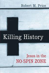 Killing History: Jesus in the No-Spin Zone (repost)