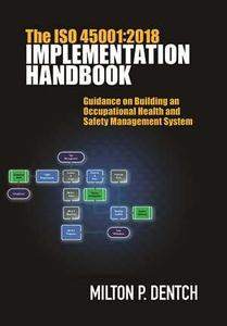 The ISO 45001:2018 Implementation Handbook: Guidance on Building an Occupational Health and Safety Management System