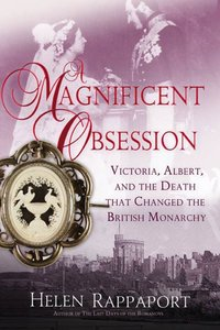 A Magnificent Obsession: Victoria, Albert, and the Death That Changed the British Monarchy (repost)