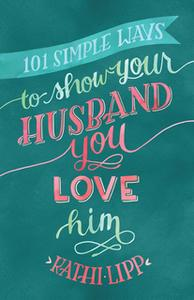«101 Simple Ways to Show Your Husband You Love Him» by Kathi Lipp