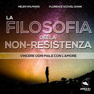 «La filosofia della non-resistenza» by F. Sc. Shinn,Helen Wilmans