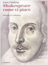 Shakespeare come vi piace. Manuale di traduzione - Luca Fontana (Repost)