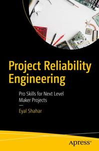 Project Reliability Engineering: Pro Skills for Next Level Maker Projects