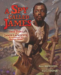 A Spy Called James: The True Story of James Lafayette, Revolutionary War Double Agent (Carolrhoda Picture Books)