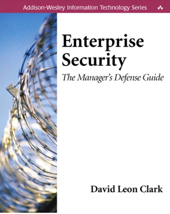 Enterprise Security: The Manager's Defense Guide: David Leon Clark
