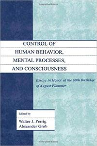 Control of Human Behavior, Mental Processes, and Consciousness: Essays in Honor of the 60th Birthday of August Flammer