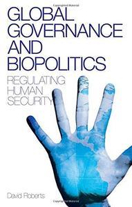 Global Governance and Biopolitics Regulating Human Security