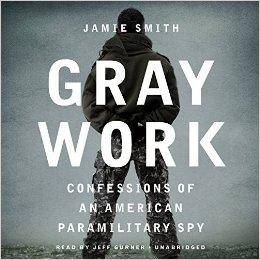 Gray Work: Confessions of an American Paramilitary Spy [Audiobook]
