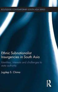 Ethnic Subnationalist Insurgencies in South Asia: Identities, Interests and Challenges to State Authority(Repost)