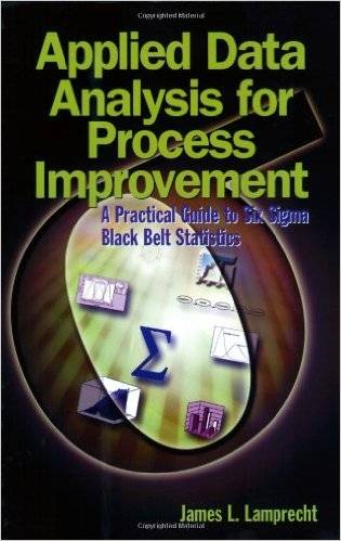 Applied Data Analysis For Process Improvement: A Practical Guide To Six Sigma Black Belt Statistics