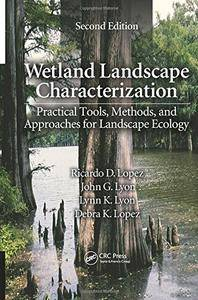 Wetland Landscape Characterization: Practical Tools, Methods, and Approaches for Landscape Ecology, Second Edition (repost)