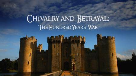 BBC - Chivalry and Betrayal: The Hundred Years War (2013)