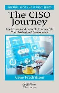 The CISO Journey: Life Lessons and Concepts to Accelerate Your Professional Development (Internal Audit and IT Audit)
