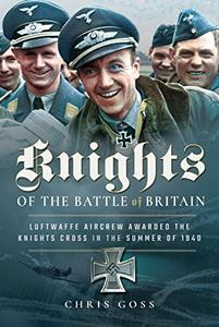 Knights of the Battle of Britain Luftwaffe Aircrew Awarded the Knight's Cross in 1940