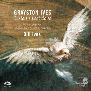 Choir of Magdalen College, Oxford, Bill Ives - Grayston Ives: Listen Sweet Dove (2006)