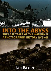Into the Abyss: The Last Years of the Waffen-SS 1943-45, A Photographic History
