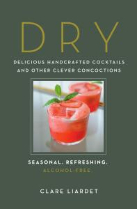 Dry: Delicious Handcrafted Cocktails and Other Clever Concoctions—Seasonal, Refreshing, Alcohol-Free