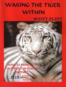 Waking the Tiger Within: How to Bring Out Your Built-In Fighting Instinct, Plus, Streetwise Self Defense and Crime Prevention