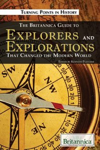 The Britannica Guide to Explorers and Explorations That Changed the Modern World (Turning Points in History)