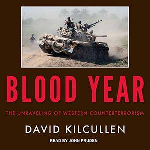 Blood Year: The Unraveling of Western Counterterrorism [Audiobook]