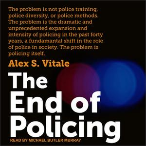 «The End of Policing» by Alex S. Vitale