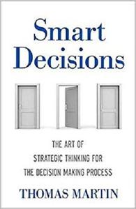 Smart Decisions: The Art of Strategic Thinking for the Decision Making Process [Repost]