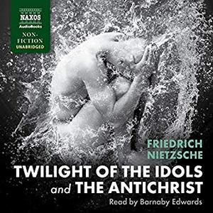 Twilight of the Idols and The Antichrist [Audiobook]