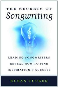 The Secrets of Songwriting: Leading Songwriters Reveal How to Find Inspiration and Success (Repost)