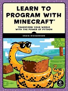 Learn to Program with Minecraft: Transform Your World with the Power of Python (Repost)