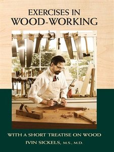 Exercises in Wood-Working With a Short Treatise on Wood (repost)